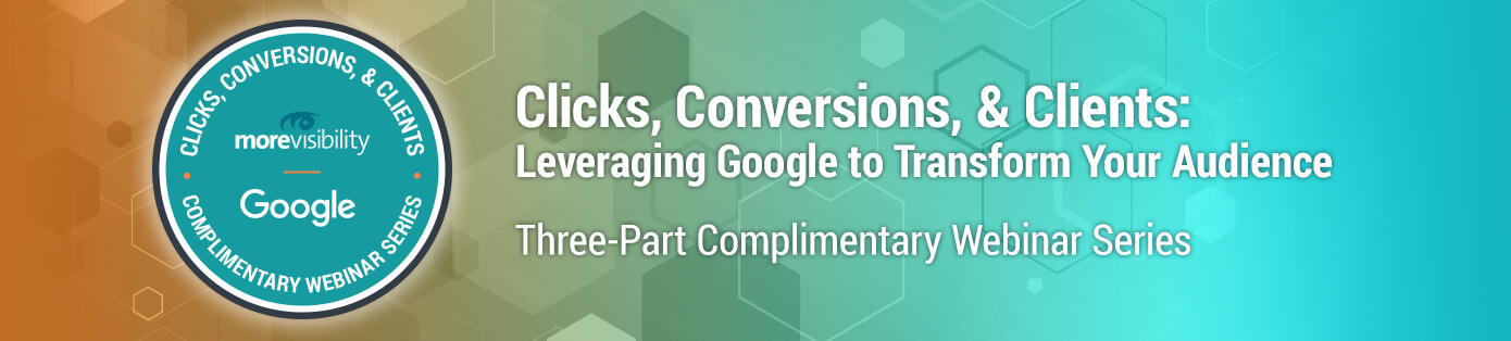 Clicks, Conversions, & Clients: Leveraging Google to Transform Your Audience