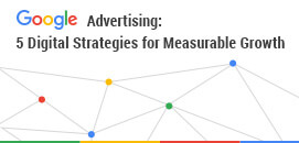 Google Advertising - 5 Digital Strategies for Measurable Growth
