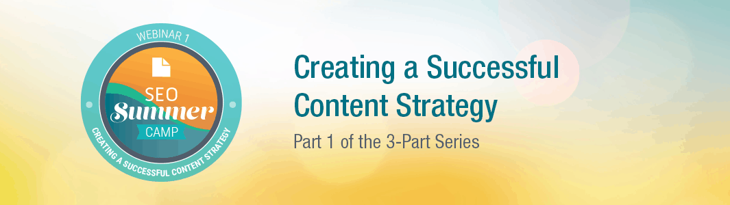 SEO Summer Camp: Creating a Successful Content Strategy