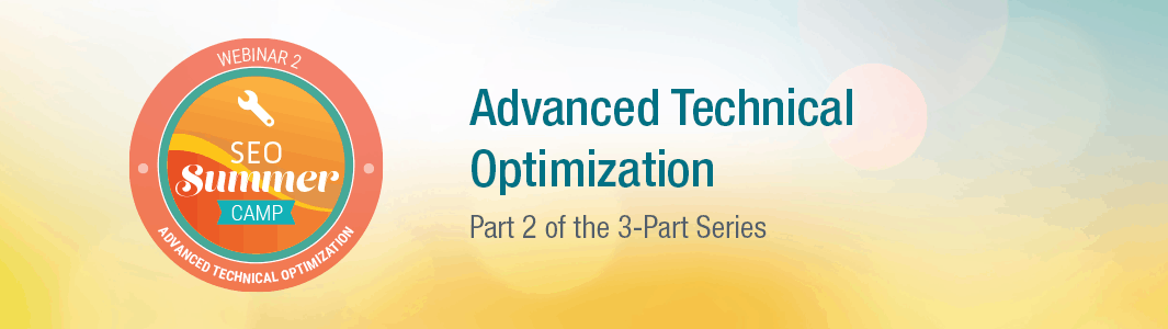 SEO Summer Camp: Advanced Technical Optimization