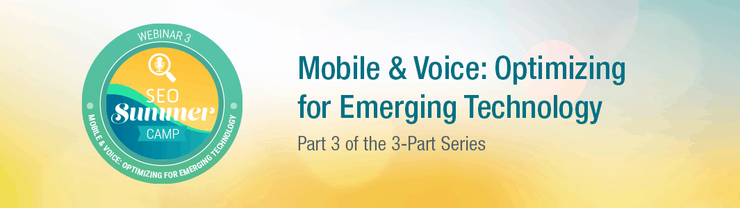 SEO Summer Camp: Mobile & Voice Search – Optimizing for Emerging Technology