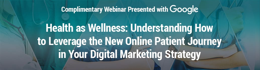Health as Wellness: Understanding How to Leverage the New Online Patient Journey in Your Digital Marketing Strategy