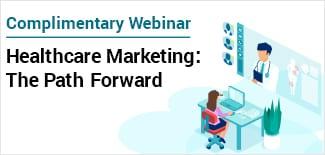 Healthcare Marketing: The Path Forward