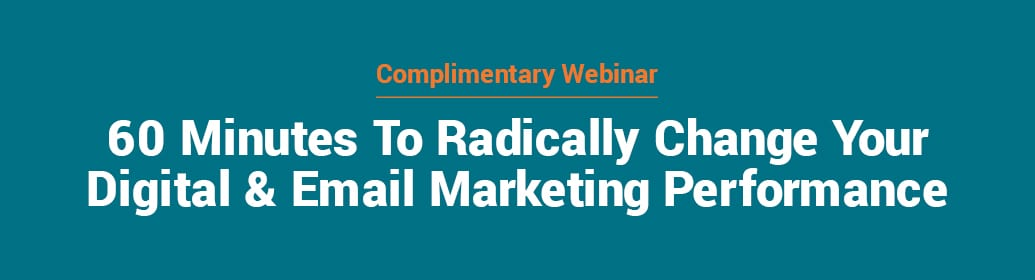 60 Minutes To Radically Change Your Digital & Email Marketing Performance