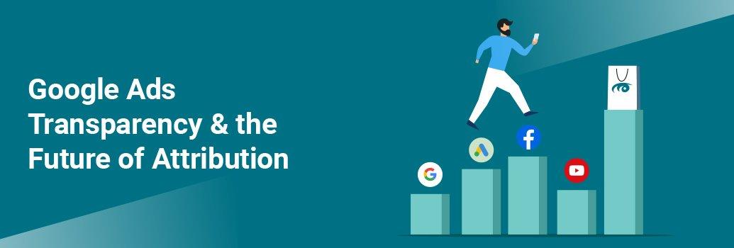 Google Ads Transparency & Attribution