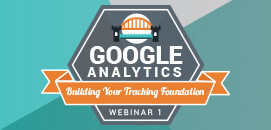 Building Your Tracking Foundation with Google Analytics & Google Tag Manager