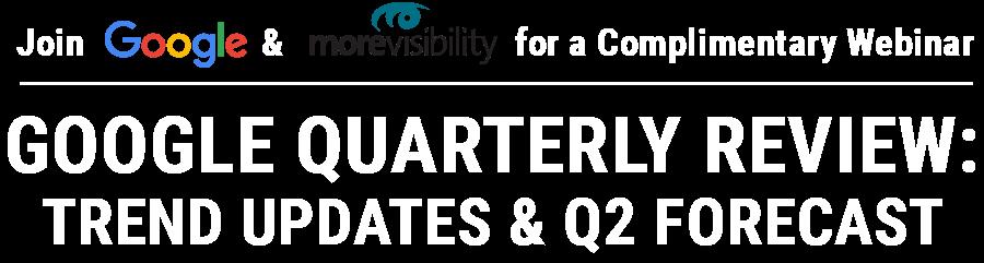 Google Quarterly Review: Trend Updates & Q2 Forecast