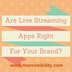 Are Live Streaming Apps Right For Your Brand?